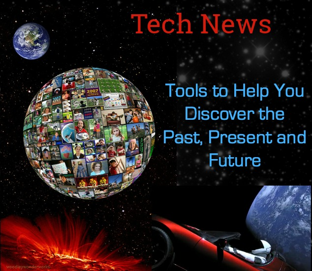 Tech News: Tools to Help You Discover the Past, Present and Future